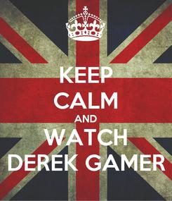 Poster: KEEP CALM AND WATCH DEREK GAMER