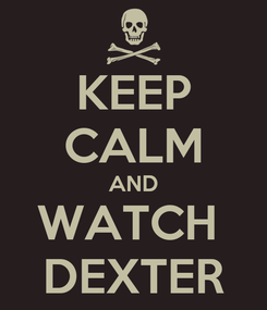 Poster: KEEP CALM AND WATCH  DEXTER