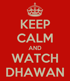 Poster: KEEP CALM AND WATCH DHAWAN