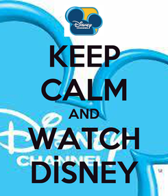 Poster: KEEP CALM AND WATCH DİSNEY
