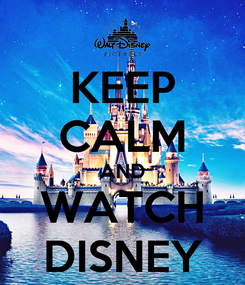 Poster: KEEP CALM AND WATCH DISNEY