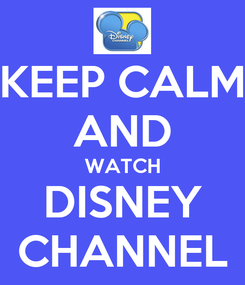 Poster: KEEP CALM AND WATCH DISNEY CHANNEL