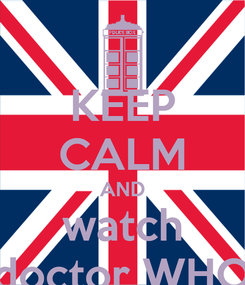 Poster: KEEP CALM AND watch doctor WHO