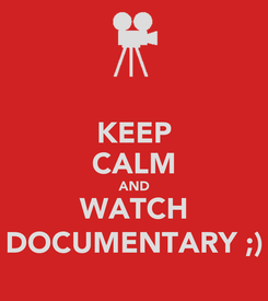Poster: KEEP CALM AND WATCH DOCUMENTARY ;)
