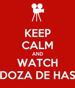 Poster: KEEP CALM AND WATCH DOZA DE HAS