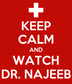 Poster: KEEP CALM AND WATCH DR. NAJEEB