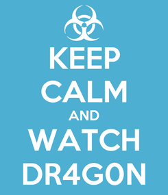 Poster: KEEP CALM AND WATCH DR4G0N