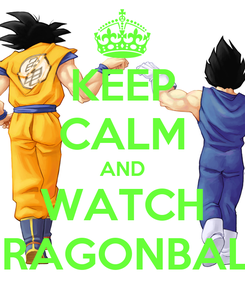 Poster: KEEP CALM AND WATCH DRAGONBALL