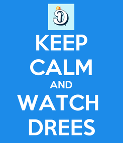 Poster: KEEP CALM AND WATCH  DREES