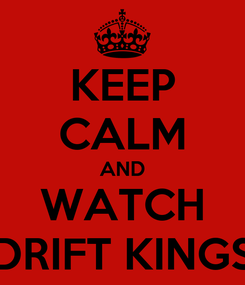 Poster: KEEP CALM AND WATCH DRIFT KINGS