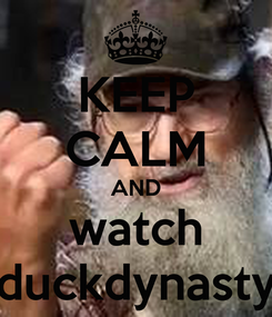Poster: KEEP CALM AND watch duckdynasty