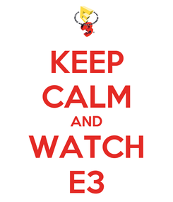 Poster: KEEP CALM AND WATCH E3