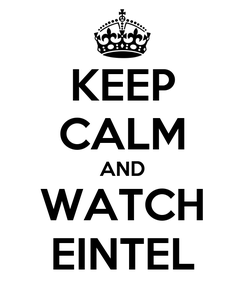 Poster: KEEP CALM AND WATCH EINTEL