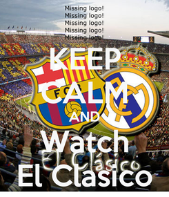 Poster: KEEP CALM AND Watch El Clasico