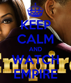 Poster: KEEP CALM AND WATCH EMPIRE