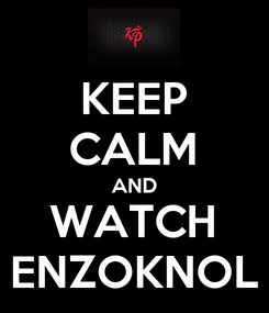 Poster: KEEP CALM AND WATCH ENZOKNOL