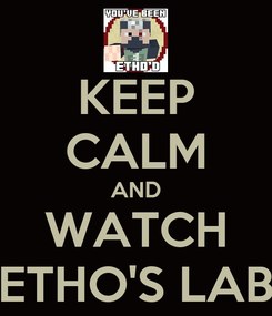 Poster: KEEP CALM AND WATCH ETHO'S LAB