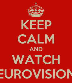 Poster: KEEP CALM AND WATCH EUROVISION