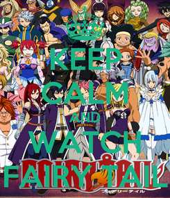 Poster: KEEP CALM AND WATCH FAIRY TAIL