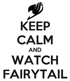 Poster: KEEP CALM AND WATCH FAIRYTAIL