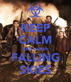 Poster: KEEP CALM and watch FALLING SKIES