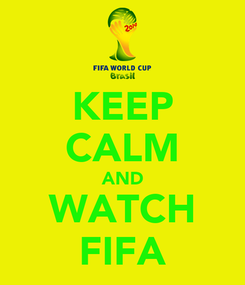 Poster: KEEP CALM AND WATCH FIFA