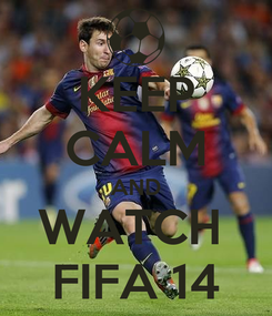 Poster: KEEP CALM AND WATCH  FIFA 14