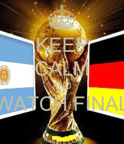 Poster: KEEP CALM AND WATCH FINAL