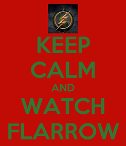 Poster: KEEP CALM AND WATCH FLARROW
