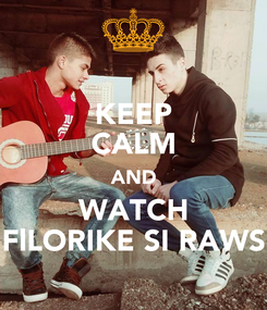 Poster: KEEP CALM AND WATCH FlLORIKE SI RAWS