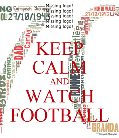 Poster: KEEP CALM AND WATCH FOOTBALL