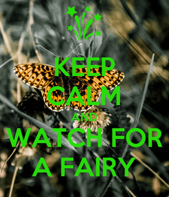 Poster: KEEP CALM AND WATCH FOR A FAIRY