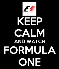 Poster: KEEP CALM AND WATCH FORMULA ONE