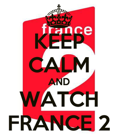 Poster: KEEP CALM AND WATCH FRANCE 2