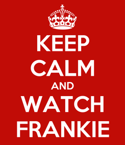 Poster: KEEP CALM AND WATCH FRANKIE