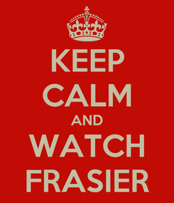 Poster: KEEP CALM AND WATCH FRASIER