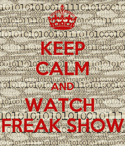 Poster: KEEP CALM AND WATCH  FREAK SHOW