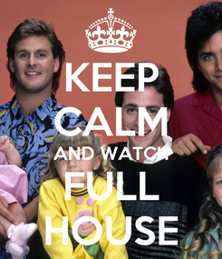 Poster: KEEP CALM AND WATCH FULL HOUSE