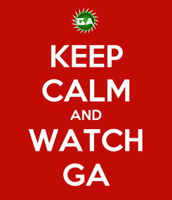 Poster: KEEP CALM AND WATCH GA