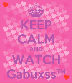 Poster: KEEP CALM AND WATCH Gabuxss™