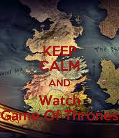 Poster: KEEP CALM AND Watch Game Of Thrones