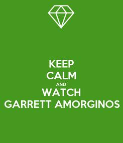 Poster: KEEP CALM AND WATCH GARRETT AMORGINOS