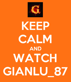 Poster: KEEP CALM AND WATCH GIANLU_87