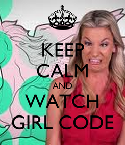 Poster: KEEP CALM AND WATCH GIRL CODE