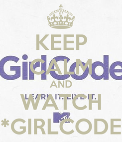 Poster: KEEP CALM AND WATCH *GIRLCODE