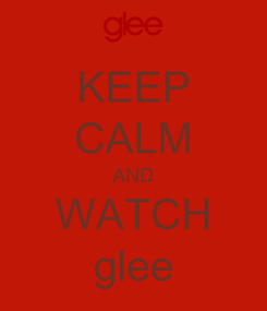 Poster: KEEP CALM AND WATCH glee