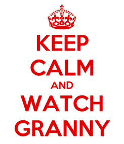 Poster: KEEP CALM AND WATCH GRANNY