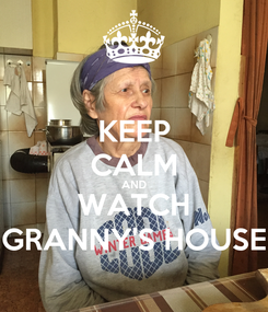 Poster: KEEP CALM AND WATCH GRANNY'S HOUSE