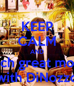 Poster: KEEP CALM AND Watch great movies with DiNozzo