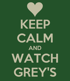 Poster: KEEP CALM AND WATCH GREY'S